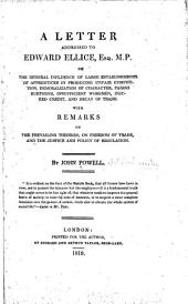 A Letter Addressed to Edward Ellice ... on the General Influence of Large Establishments of Apprentices in Producing Unfair Competition, Demoralization of Character, Parish Burthens, Insufficient Workmen, Injured Credit, and Decay of Trade: With Remarks on the Prevailing Theories, on Freedom of Trade,and the Justice and Policy of Regulation