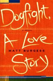 Dogfight, A Love Story: A Novel