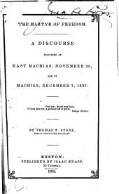 The martyr of freedom: a discourse delivered at East Machias, November 30, and at Machias, December 7, 1837