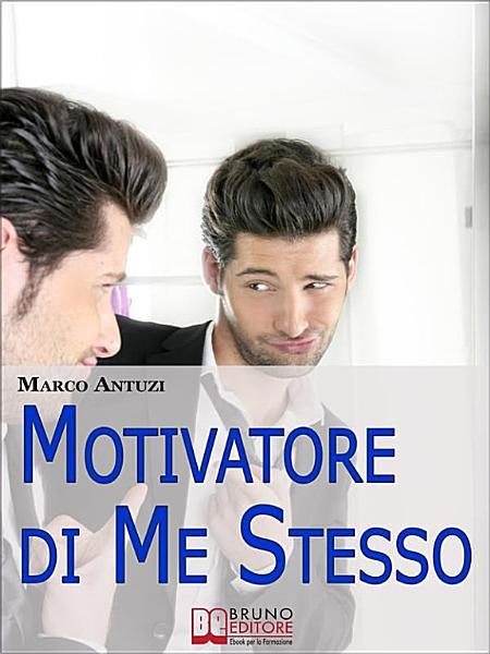 Motivatore di Me Stesso  Ricostruire la Propria Identit   attraverso la Determinazione e la Libert   di Scelta   Ebook Italiano   Anteprima Gratis