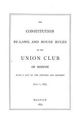 The Constitution, By-laws, and House Rules of the Union Club of Boston