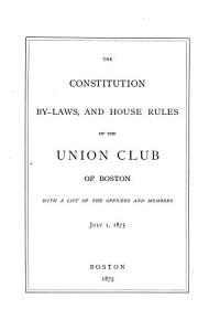 The Constitution  By laws  and House Rules of the Union Club of Boston Book