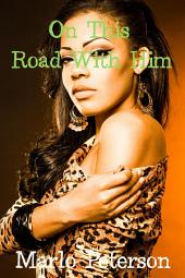 On This Road With Him (Sexy Interracial BW/WM Billionaire Erotic Romance)