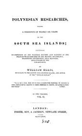 Polynesian Researches, During a Residence of Nearly Six Years in the South Sea Islands: Including Descriptions of the Natural History and Scenery of the Islands, with Remarks on the History, Mythology, Traditions, Government, Arts, Manners, and Customs of the Inhabitants