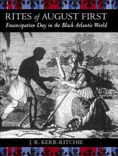 Rites of August First: Emancipation Day in the Black Atlantic World