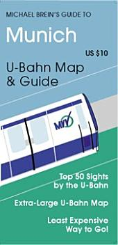 Michael Brein's Guide to Munich by the U-Bahn: Top 50 Sights by the U-Bahn & S-Bahn