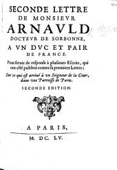 Seconde lettre de Monsieur Arnauld ... à un duc et pair de France pour servir de response à plusieurs escrits qui ont esté publiez contre sa première lettre; sur ce qui est arriué à un seigneur de la Cour ... Seconde édition