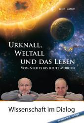 Urknall, Weltall und das Leben: Vom Nichts bis heute Morgen erweiterte 3. Auflage
