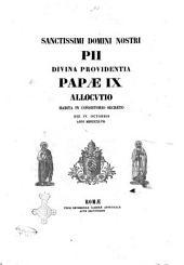 Sanctissimi domini nostri Pii divina providentia papae 9. allocutio habita in concistorio secreto die 4. octobris anni 1847
