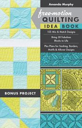 Free-Motion Quilting Idea Book: 155 Mix & Match Designs - Bring 30 Fabulous Blocks to Life - Plus Plans for Sashing, Borders, Motifs & Allover Designs
