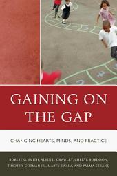 Gaining on the Gap: Changing Hearts, Minds, and Practice