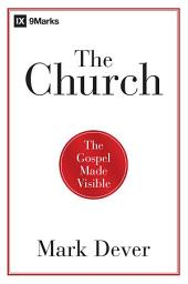 The Church: The Gospel Made Visible