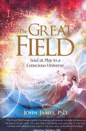 The Great Field: Soul at Play in a Conscious Universe