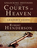 Unlocking Destinies from the Courts of Heaven Leader s Guide Book