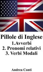 Pillole di Inglese: 1.Avverbi 2.Pronomi relativi 3.Verbi Modali: L'Inglese in tasca