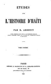 Études sur l'histoire d'Haïti suivies de la vie du général J.M. Borgella: Volume11