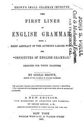 The First Lines of English Grammar: Being a Brief Abstract of the Author's Larger Work, the Institutes of English Grammar, Designed for Young Learners
