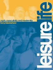 Leisure Life: Myth, Modernity and Masculinity