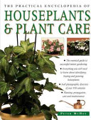 The Practical Encyclopedia of Houseplants and Plant Care