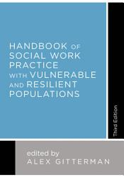Handbook Of Social Work Practice With Vulnerable And Resilient Populations Book PDF