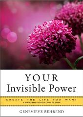 YOUR Invisible Power: Create the Life You Want, a Hampton Roads Collection