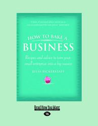How To Bake A Business Reciptes And Advice To Turn Your Small Enterprise Into A Big Success Large Print 16pt  Book PDF