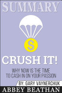 Summary Crush It Why Now Is The Time To Cash In On Your Passion Book PDF