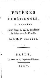Prières chrétiennes, composées pour feue S.A.S. Madame la princesse de Condé par le R.P. Griffet