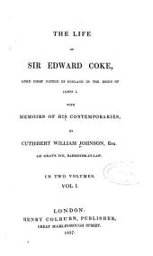 The Life of Sir Edward Coke: Lord Chief Justice of England in the Reign of James I., with Memoirs of His Contemporaries, Volume 1