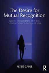 The Desire for Mutual Recognition: Social Movements and the Dissolution of the False Self