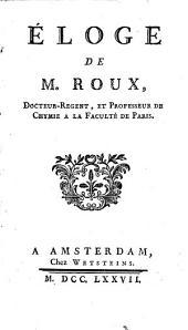Eloge de M. Roux, docteur-regent, et professeur de chymie a la faculte de Paris