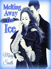 Melting Away the Ice: The Ice Series Book 1