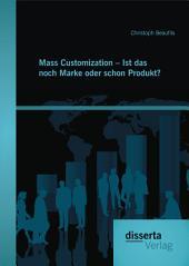 Mass Customization - Ist das noch Marke oder schon Produkt?
