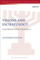 Visions and Eschatology: A Socio-Historical Analysis of Zechariah 1-6
