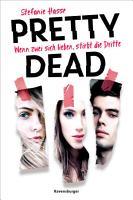 Pretty Dead  Wenn zwei sich lieben  stirbt die Dritte PDF