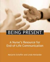 Being Present: A Nurse's Resource for End-of-life Communication