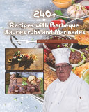 240+ Recipes with Barbeque Sauces Rubs and Marinades