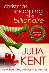 Christmas Shopping for a Billionaire (Shopping #5)(Romantic Comedy) (Holiday Romance) (Billionaire Romance): Book 5