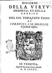 Discorso della virtù heroica, et della charità del sig. Torquato Tasso. Al sereniss. sig. monsig. il cardinale cesareo