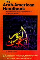 The Arab-American Handbook: A Guide to the Arab, Arab-American, and Muslim Worlds