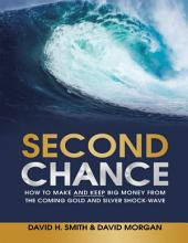 Second Chance: How to Make and Keep Big Money from the Coming Gold and Silver Shock - Wave