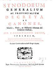 Synodorum generalium ac provincialium decreta et canones, scholiis, notis ac historica actorum dissertatione illustrati (etc.)