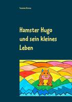 Hamster Hugo und sein kleines Leben PDF