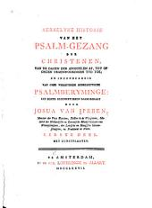 Kerkelyke historie van het psalm-gesang der Christenen: van de dagen der Apostelen af, tot op onzen tegenwoordigen tyd toe, en inzonderheid van onze verbeterde nederduitsche psalmberyminge, uit echte gedenkstukken saamgebragt, Volume 1