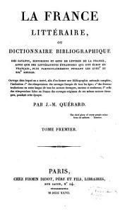 La France littéraire, ou Dictionnaire bibliographique des savants, historiens et gens de lettres de la France: ainsi que des littérateurs étrangers qui ont écrit en français, plus particulièrement pendant les XVIII et XIX siècles