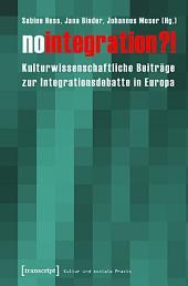 No integration?!: Kulturwissenschaftliche Beiträge zur Integrationsdebatte in Europa