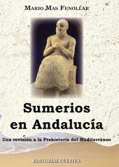 Sumerios en Andalucia: Una revisión a la Prehistoria del Mediterráneo