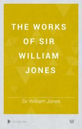 The Works of Sir William Jones: With the Life of the Author, Volume 13