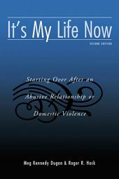It's My Life Now: Starting Over After an Abusive Relationship or Domestic Violence, Edition 2