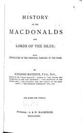 History of the Macdonalds and Lords of the Isles: With Genealogies of the Principal Families of the Name